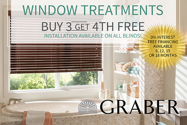 Buy 3 Graber® window treatments and get the 4th free this month only!  Installation is only $25 each!!!  0% interest free financing available with 6, 12, 15 or 18 months!